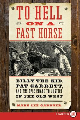 To Hell on a Fast Horse Billy the Kid, Pat Garrett, and the Epic Chase to Justice in the Old West Large Type 9780061945694 Front Cover