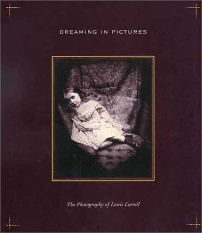 Dreaming in Pictures The Photography of Lewis Carroll  2002 9780300091694 Front Cover