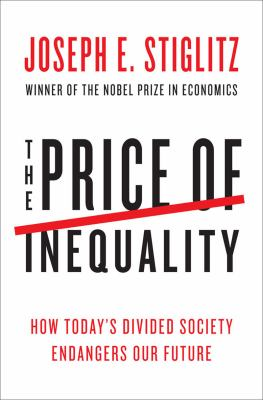 Price of Inequality How Today's Divided Society Endangers Our Future  2012 edition cover