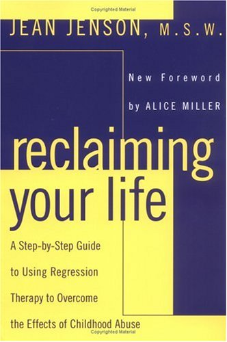 Reclaiming Your Life A Step-By-Step Guide to Using Regression Therapy to Overcome the Effects of Childhood Abuse N/A 9780452011694 Front Cover