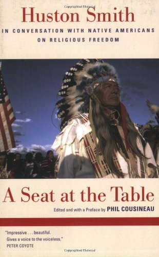 Seat at the Table Huston Smith in Conversation with Native Americans on Religious Freedom  2007 edition cover