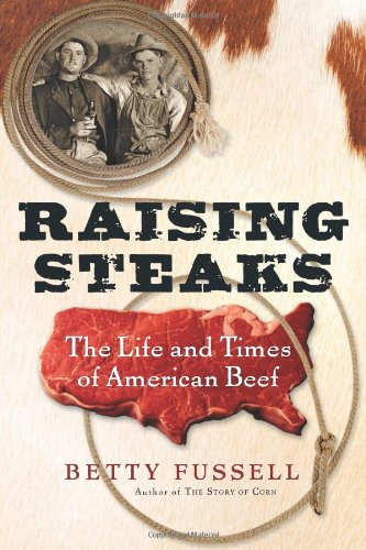 Raising Steaks The Life and Times of American Beef  2008 9780547247694 Front Cover