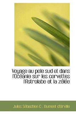Voyage Au Pole Sud Et Dans L'oceanie Sur Les Corvettes L'astrolabe Et La Zelee:   2008 edition cover