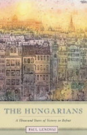 Hungarians A Thousand Years of Victory in Defeat  2004 edition cover