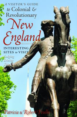 Visitor's Guide to Colonial and Revolutionary New England 2nd Ed Interesting Sites to Visit Lodging Dining Things to Do 2nd 9780881509694 Front Cover