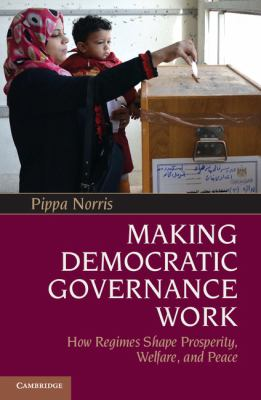 Making Democratic Governance Work How Regimes Shape Prosperity, Welfare, and Peace  2012 edition cover