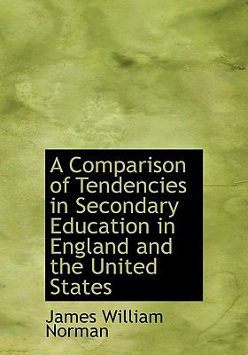 Comparison of Tendencies in Secondary Education in England and the United States N/A 9781113980694 Front Cover