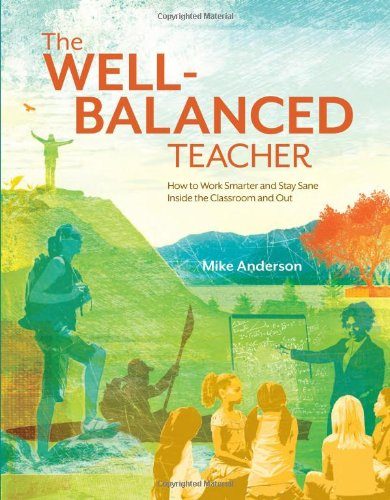 Well-Balanced Teacher How to Work Smarter and Stay Sane Inside the Classroom and Out  2010 edition cover