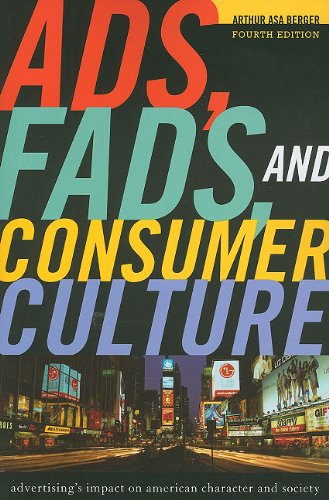 Ads, Fads, and Consumer Culture Advertising's Impact on American Character and Society 4th 2011 edition cover