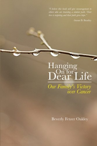 Hanging on for Dear Life Our Family's Victory over Cancer  2013 9781490809694 Front Cover