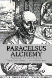 Paracelsus - Alchemy The Alchemical Writings of Paracelsus N/A 9781491084694 Front Cover