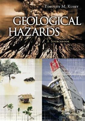 Geological Hazards A Sourcebook  2003 9781573564694 Front Cover