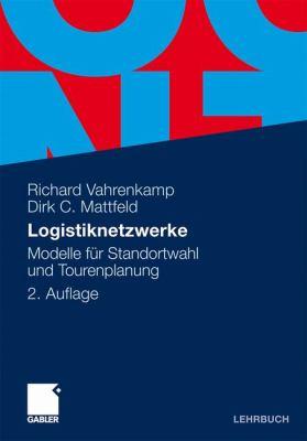 Logistiknetzwerke Modelle F�r Standortwahl und Tourenplanung 2nd 2014 9783834922694 Front Cover