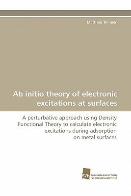Ab Initio Theory of Electronic Excitations at Surfaces  N/A 9783838122694 Front Cover