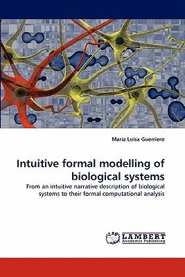 Intuitive Formal Modelling of Biological Systems N/A 9783838362694 Front Cover
