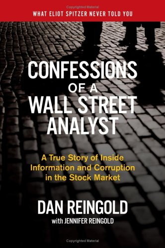 Confessions of a Wall Street Analyst A True Story of Inside Information and Corruption in the Stock Market  2006 9780060747695 Front Cover