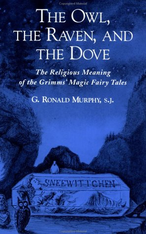 Owl, the Raven, and the Dove The Religious Meaning of the Grimms' Magic Fairy Tales  2002 edition cover