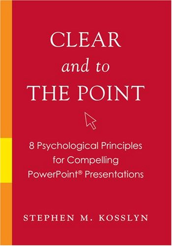 Clear and to the Point 8 Psychological Principles for Compelling PowerPoint Presentations  2007 9780195320695 Front Cover