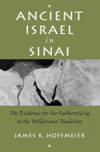 Ancient Israel in Sinai The Evidence for the Authenticity of the Wilderness Tradition  2009 edition cover