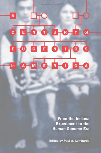 Century of Eugenics in America From the Indiana Experiment to the Human Genome Era  2011 9780253222695 Front Cover