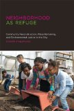 Neighborhood as Refuge Community Reconstruction, Place Remaking, and Environmental Justice in the City  2014 edition cover