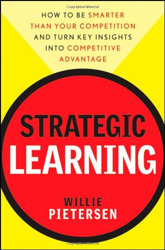 Strategic Learning How to Be Smarter Than Your Competition and Turn Key Insights into Competitive Advantage  2010 edition cover