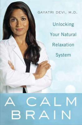 Calm Brain Unlocking Your Natural Relaxation System  2012 9780525952695 Front Cover