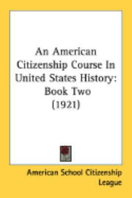 An American Citizenship Course In United States History 2:  2008 9780548904695 Front Cover