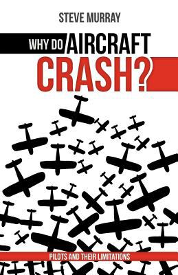Why Do Aircraft Crash? Pilots and Their Limitations  0 edition cover
