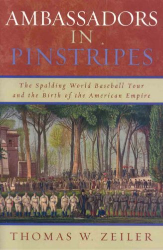 Ambassadors in Pinstripes The Spalding World Baseball Tour and the Birth of the American Empire  2006 edition cover