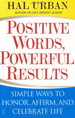 Positive Words, Powerful Results Simple Ways to Honor, Affirm, and Celebrate Life  2004 edition cover