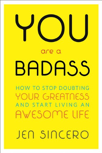 You Are a Badass� How to Stop Doubting Your Greatness and Start Living an Awesome Life  2013 9780762447695 Front Cover