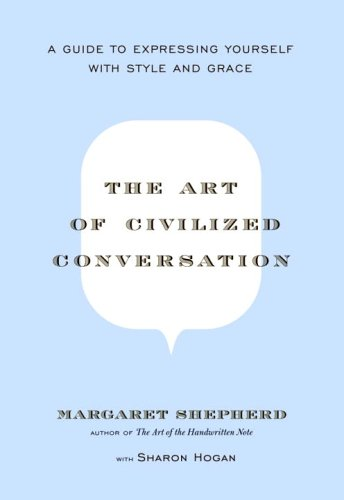 Art of Civilized Conversation A Guide to Expressing Yourself with Style and Grace  2006 edition cover