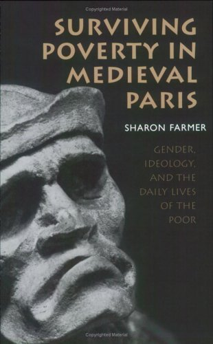 Surviving Poverty in Medieval Paris Gender, Ideology, and the Daily Lives of the Poor  2006 edition cover