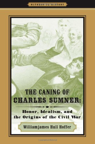 Caning of Charles Sumner Honor, Idealism, and the Origins of the Civil War  2010 edition cover