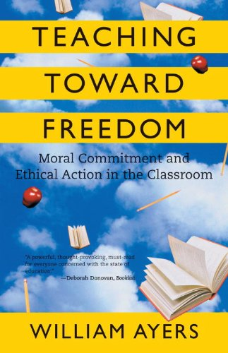 Teaching Toward Freedom Moral Commitment and Ethical Action in the Classroom  2005 edition cover