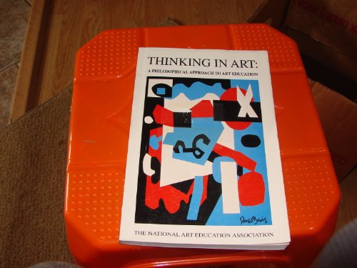Thinking in Art : A Philosophical Approach to Art Education N/A edition cover
