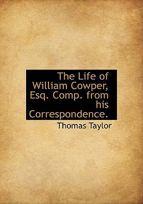 Life of William Cowper, Esq Comp from His Correspondence  N/A 9781115299695 Front Cover