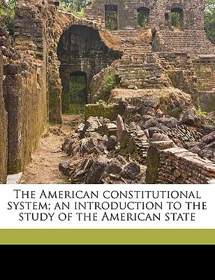 American Constitutional System; an Introduction to the Study of the American State N/A edition cover