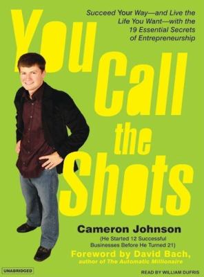 You Call the Shots: Succeed Your Way---and Live the Life You Want---with the 19 Essential Secrets of Entrepreneurship  2007 9781400153695 Front Cover