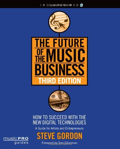 Future of the Music Business How to Succeed with the New Digital Technologies 3rd 2011 (Revised) edition cover
