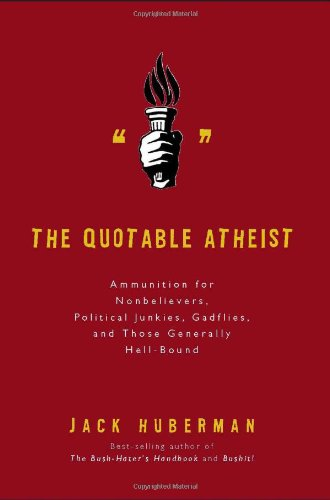 Quotable Atheist Ammunition for Nonbelievers, Political Junkies, Gadflies, and Those Generally Hell-Bound  2007 edition cover
