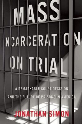 Mass Incarceration on Trial A Remarkable Court Decision and the Future of Prisons in America  2014 edition cover