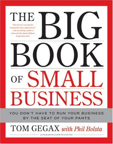 Big Book of Small Business You Don't Have to Run Your Business by the Seat of Your Pants  2007 edition cover