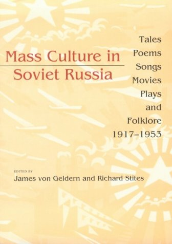 Mass Culture in Soviet Russia Tales, Poems, Songs, Movies, Plays, and Folklore, 1917-1953 N/A edition cover