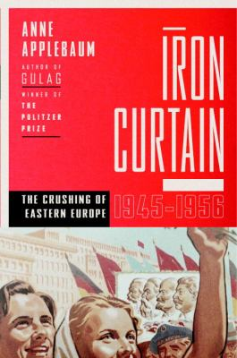 Iron Curtain The Crushing of Eastern Europe, 1944-1956  2012 edition cover