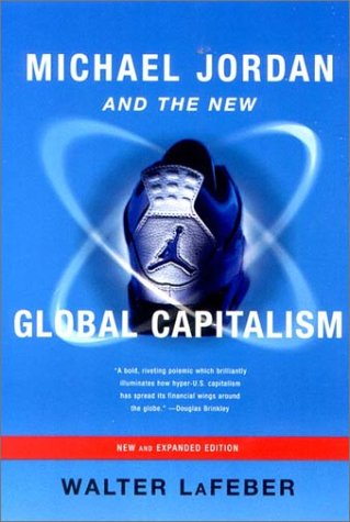 Michael Jordan and the New Global Capitalism   2002 (Expanded) edition cover