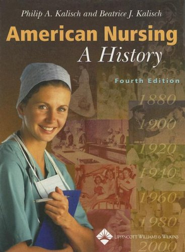 American Nursing A History 4th 2004 (Revised) 9780781739696 Front Cover