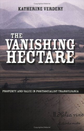 Vanishing Hectare Property and Value in Postsocialist Transylvania  2003 edition cover