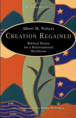 Creation Regained Biblical Basics for a Reformational Worldview 2nd 2005 edition cover